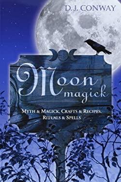 Moon Magick: Myth & Magic, Crafts & Recipes, Rituals & Spells 9781567181678