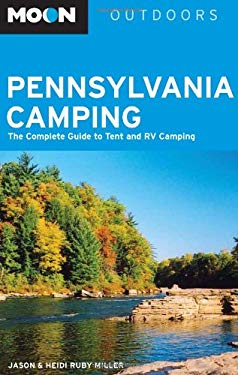 Moon Pennsylvania Camping: The Complete Guide to Tent and RV Camping 9781566919869