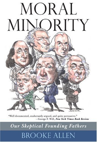 Moral Minority: Our Skeptical Founding Fathers 9781566637510