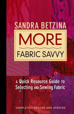 More Fabric Savvy: A Quick Resource Guide to Selecting and Sewing Fabric 9781561586622