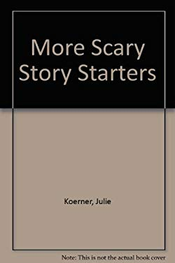 More Scary Story Starters: Write Your Own Scary Stories! by