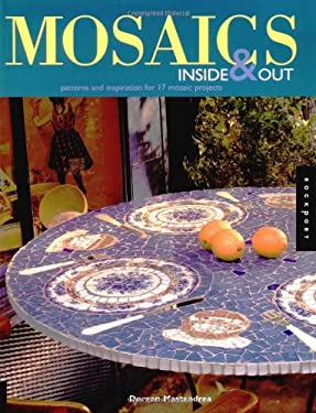 Mosaics Inside and Out: Patterns and Inspiration for 17 Mosaic Projects 9781564967428