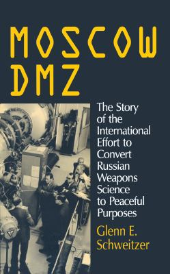 Moscow DMZ: The Story of the International Effort to Convert Russian Weapons Science to Peaceful Purposes 9781563246258