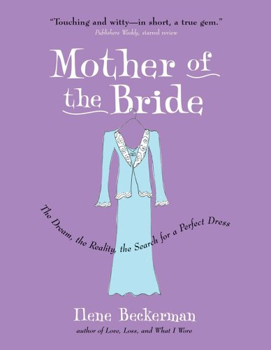 Mother of the Bride: The Dream, the Reality, the Search for a Perfect Dress 9781565124769