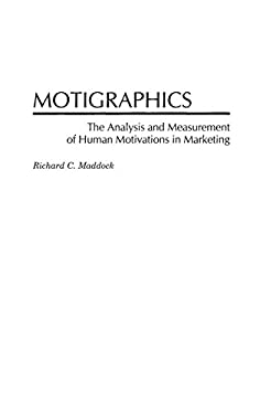 Motigraphics: The Analysis and Measurement of Human Motivations in Marketing 9781567202847