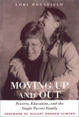 Moving Up and Out: Poverty, Education, and the Single Parent Family 9781566399159