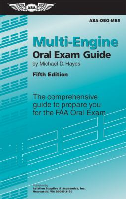 Multi-Engine Oral Exam Guide: The Comprehensive Guide to Prepare You for the FAA Oral Exam 9781560277248