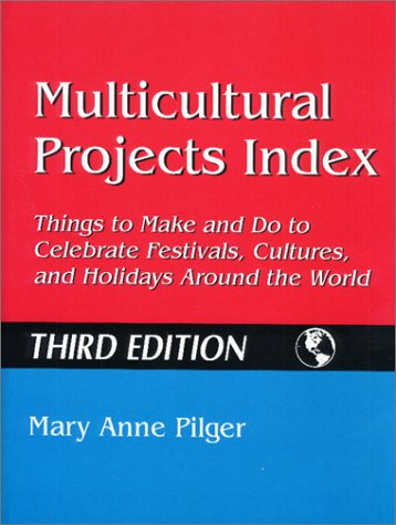 Multicultural Projects Index: Things to Make and Do to Celebrate Festivals, Cultures, and Holidays Around the World Third Edition 9781563088988