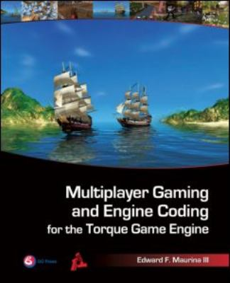 Multiplayer Gaming and Engine Coding for the Torque Game Engine: A GarageGames Book [With CDROM] 9781568814223