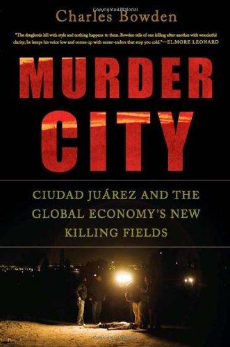 Murder City: Ciudad Juarez and the Global Economy's New Killing Fields 9781568584492