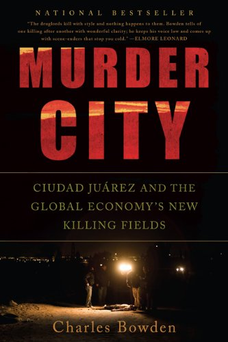 Murder City: Ciudad Juarez and the Global Economy's New Killing Fields 9781568586458