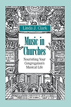 Music in Churches: Nourishing Your Congregation's Musical Life 9781566991346
