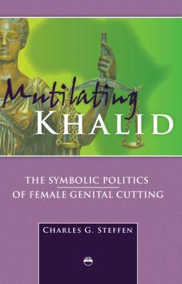Mutilating Khalid: The Symbolic Politics of Female Genital Cutting 9781569023327