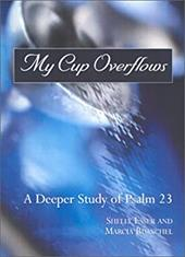 My Cup Overflows: A Deeper Study of Psalm 23 6968453