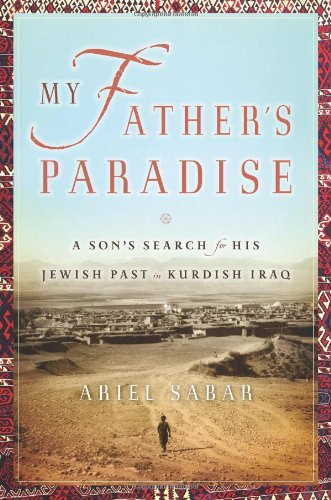 My Father's Paradise: A Son's Search for His Jewish Past in Kurdish Iraq 9781565124905
