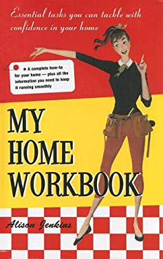 My Home Workbook: Essential Tasks You Can Tackle with Confidence in Your Home 9781569065884