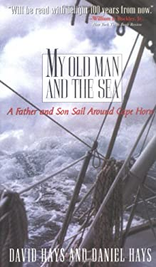 My Old Man and the Sea: A Father and Son Sail Around Cape Horn 9781565121027