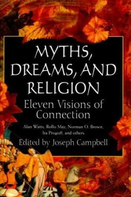 Myths, Dreams, and Religion: Eleven Visions of Connection 9781567313406