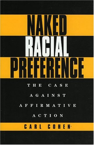 Naked Racial Preference: The Case Against Affirmative Action 9781568330532