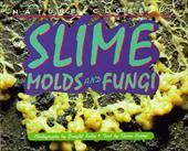 Nature Close Up: Slime Molds & Fungi