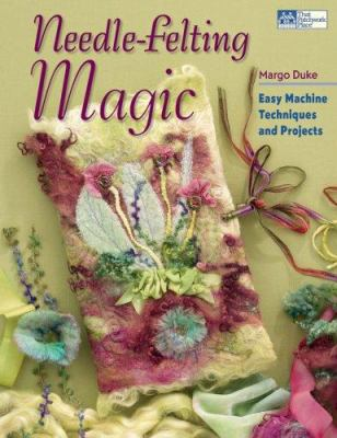 Needle-Felting Magic: Easy Machine Techniques and Projects 9781564778123