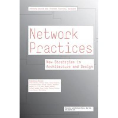 Network Practices: New Strategies in Architecture and Design 9781568987019