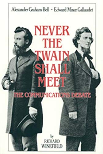 Never the Twain Shall Meet: Bell, Gallaudet, and the Communications Debate 9781563680564