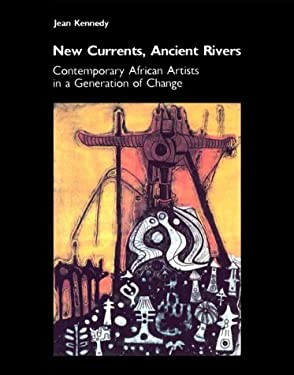 New Currents, Ancient Rivers: Contemporary African Artists in a Generation of Change 9781560980377