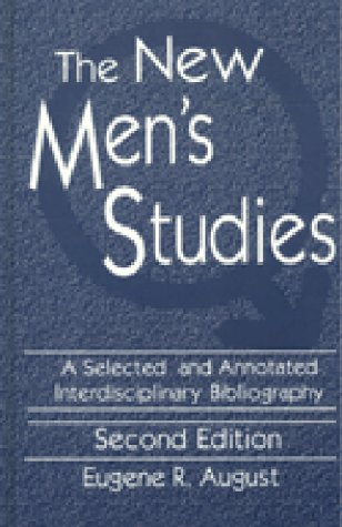 The New Men's Studies: A Selected and Annotated Interdisciplinary Bibliography 9781563080845