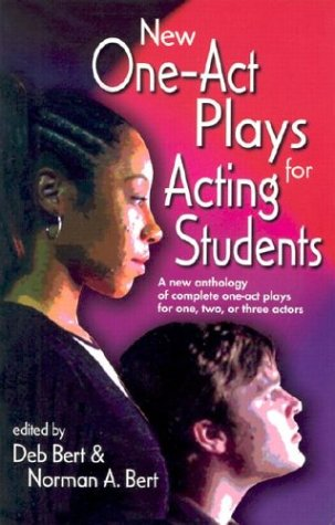 New One Act-Plays for Acting Students: A New Anthology of Complete One-Act Plays for One, Two or Three Actors 9781566080842