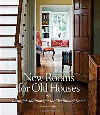 New Rooms for Old Houses: Beautiful Additions for the Traditional Home 9781561588855
