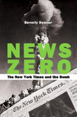 News Zero: The New York Times and the Bomb 9781567512830