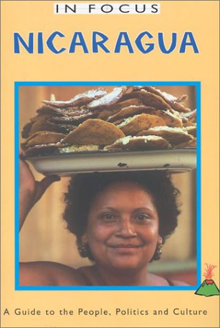 Nicaragua in Focus: A Guide to the People, Politics and Culture 9781566564380