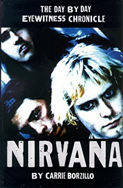 Nirvana: A Day by Day Eyewitness Chronicle 9781560252740