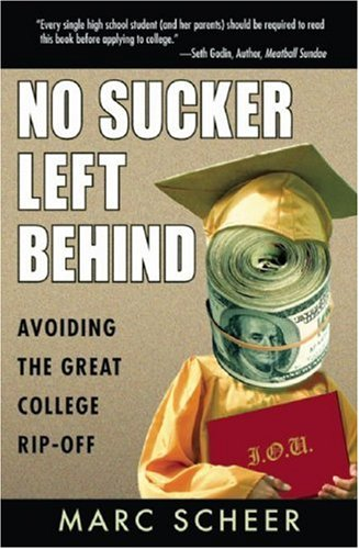 No Sucker Left Behind: Avoiding the Great College Rip-Off 9781567513783