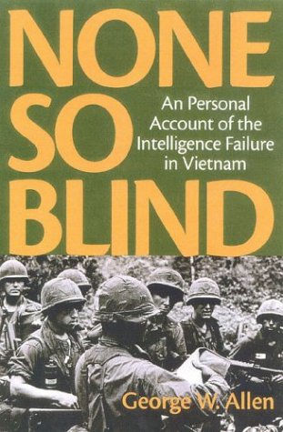 None So Blind: A Personal Account of the Intelligence Failure in Vietnam 9781566633871