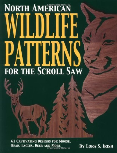 North American Wildlife Patterns for the Scroll Saw: 61 Captivating Designs for Moose, Bear, Eagles, Deer, and More 9781565231658