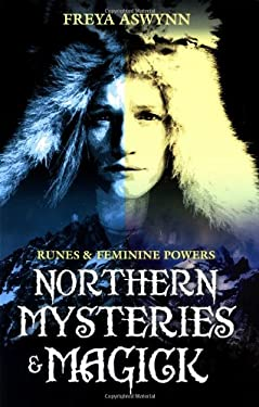 Northern Mysteries & Magick: Runes, Gods, and Feminine Powers 9781567180473