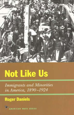 Not Like Us: Immigrants and Minorities in America, 1890 1924