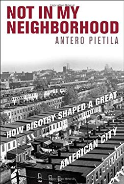 Not in My Neighborhood: How Bigotry Shaped a Great American City 9781566638432