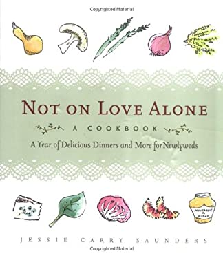 Not on Love Alone: A Cookbook: A Year of Delicious Dinners and More for Newlyweds 9781569243756