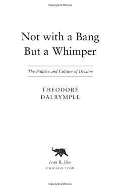 Not with a Bang But a Whimper: The Politics and Culture of Decline 9781566637954