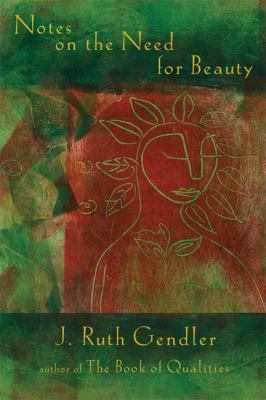 Notes on the Need for Beauty: An Intimate Look at an Essential Quality 9781569242926