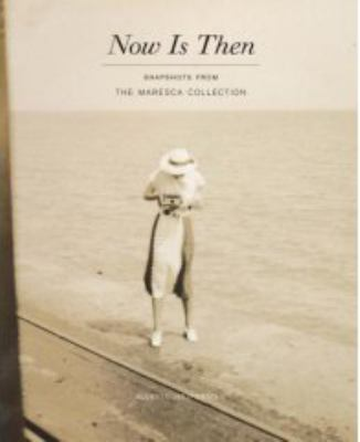 Now Is Then: Snapshots from the Maresca Collection 9781568987484