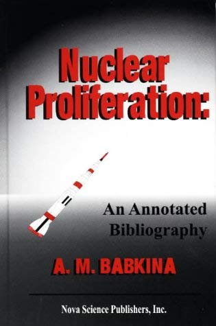 Nuclear Proliferation: An Annotated Bibliography 9781560726463