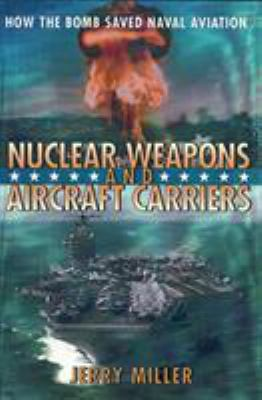 Nuclear Weapons and Aircraft Carriers: How the Bomb Saved Naval Aviation 9781560989448