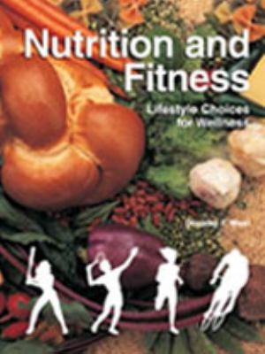 Nutrition and Fitness: Lifestyle Choices for Wellness 9781566375108