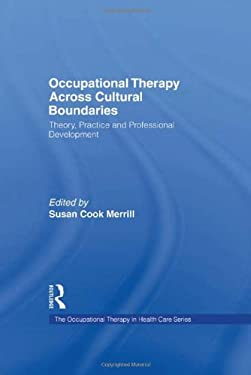 Occupational Therapy Across Cultural Boundaries: Theory, Practice and Professional Development 9781560242239