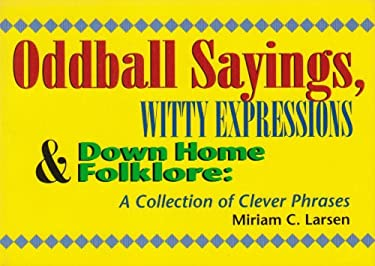 Oddball Sayings, Witty Expressions and Down Home Folklore: A Collection of Clever Phrases 9781568750774