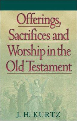 Offerings Sacrifices and Worship in the Old Testament 9781565633957